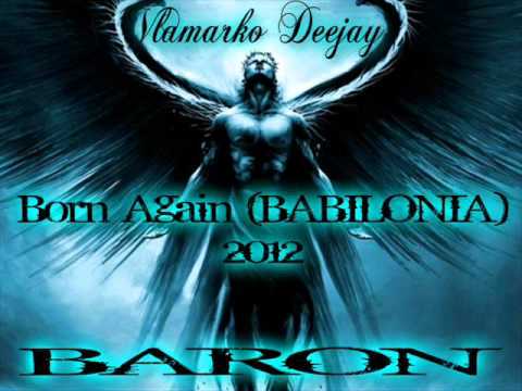 Born Again (babilonia 2012 )leave Me Alone (vlamarko Deejay Baron) video