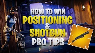 HOW TO WIN | Positioning & Shotgun PRO TIPS (Fortnite Battle Royale)
