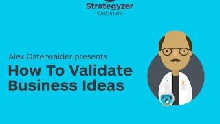 Strategyzer Webinar #5: How To Validate Business Ideas