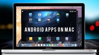 How To Run Android Apps On Your Apple Mac OS 2017!