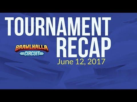 Tournament Recap Weekly - June 12, 2017- Brawlhalla Esports