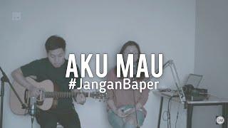 #JanganBaper Once Mekel - Aku Mau (Cover)
