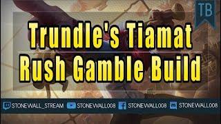 Trundle's Tiamat Rush Gamble Build