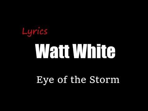 Watt White - Eye of the Storm [Lyrics]