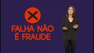 Falha NÃO é fraude!
