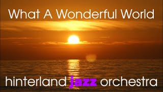 What A Wonderful World - Hinterland Jazz Orchestra