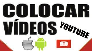Como colocar vídeos no Youtube pelo celular iOS e Android ( iniciantes )