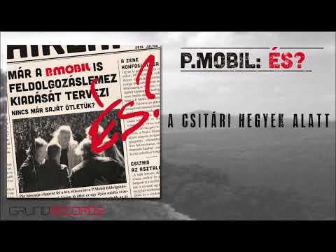 P.Mobil: A csitári hegyek alatt (És? - 2019.) - dalszöveggel