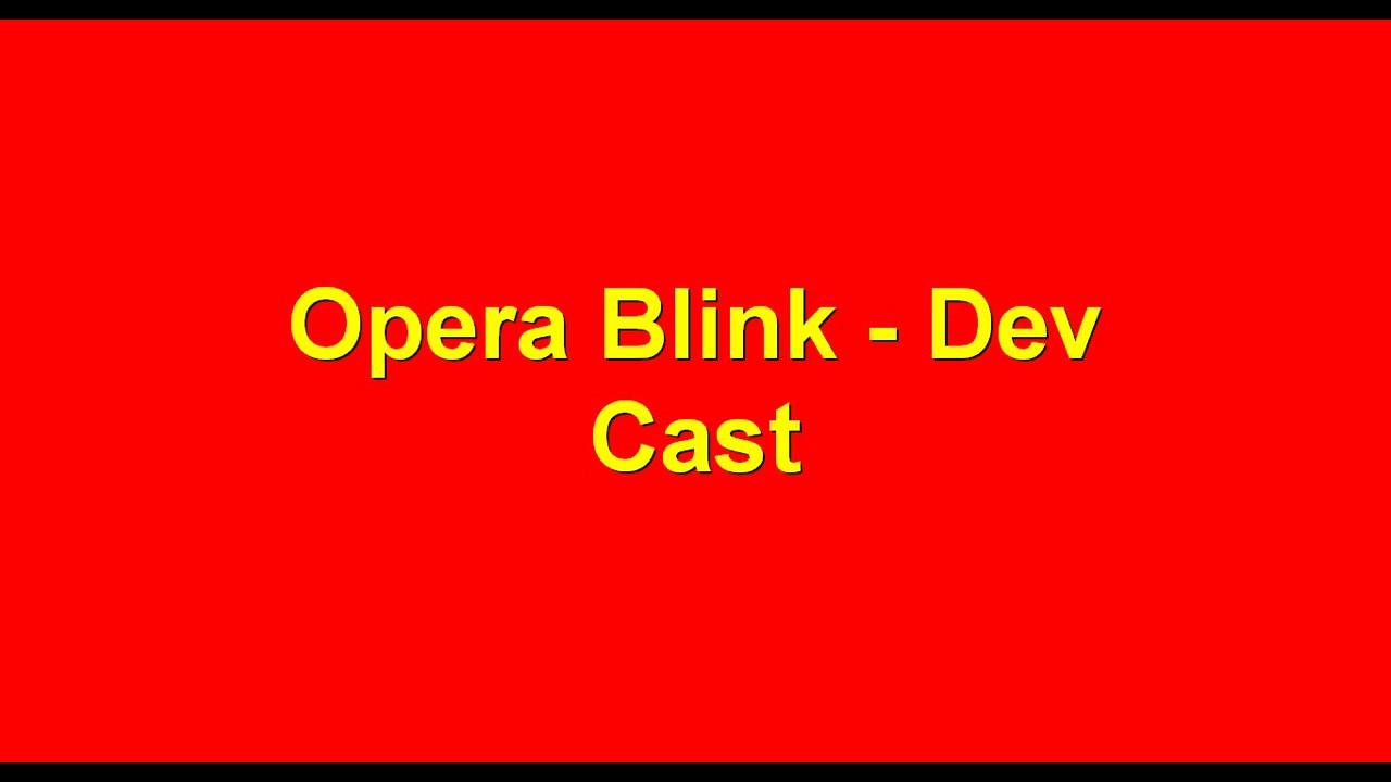 Opera Blink Dev - Cast