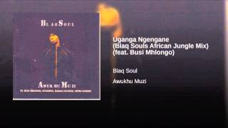Uganga Ngengane (Blaq Souls African Jungle Mix) (feat. Busi Mhlongo)