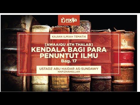 Kendala Bagi Para Penuntut Ilmu Bag. 17 |  Ustadz Abu Haidar As-Sundawy