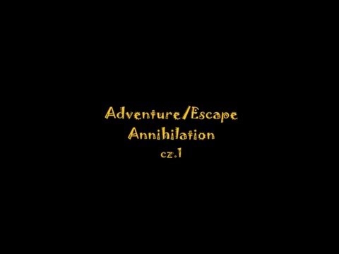 Adventure/Escape Annihilation cz.1