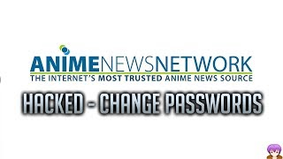 Anime News Network Hacked - Change Your Passwords Now