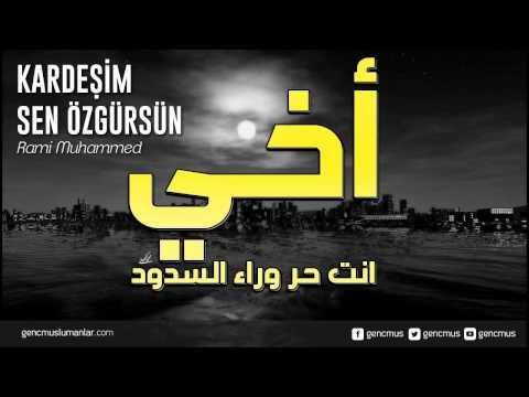 Kardeşim Sen Özgürsün - Rami Muhammed | Ahi Ente Hurrun  أخي أنت حرٌّ