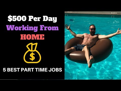 EARN $500 PER DAY WORKING FROM HOME - 5 BEST PART TIME JOBS FOR ANYONE