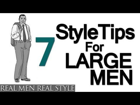 7 Style Tips For Large Men | Big Man's Guide To Sharp Dressing | Heavy Mens Fashion Help Video