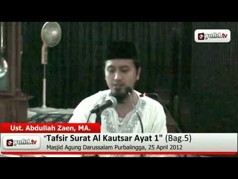 Kajian Tafsir Al Quran:  Tafsir Al-Quran Surat Al Kautsar Ayat 1 Bagian 5 - Ustadz Abdullah Zaen