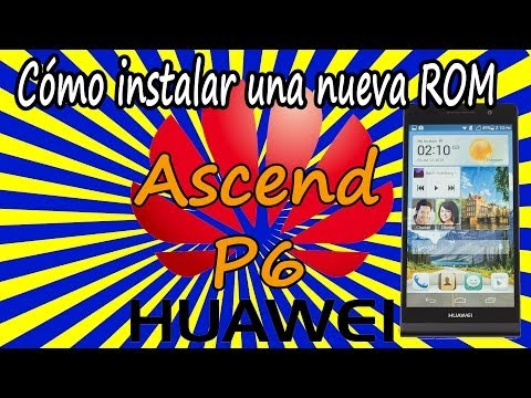 Cómo instalar una nueva ROM en el Huawei Ascend P6