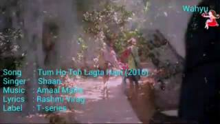 Tum Ho Toh Lagta Hain [English]. Shaan | Taapse Pannu , Saqib Saleem | Amaal Mallik | T-series