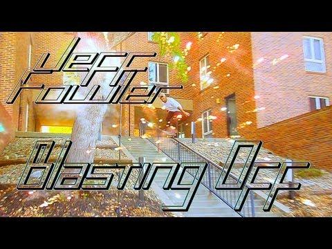 "Jeff Fowler ""Blasting Off"" Street Part"