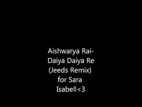 Aishwarya Rai - Daiya Daiya Re (Jeeds Remix) 4 my baby
