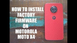 How to : Install Factory Firmware on Moto X4