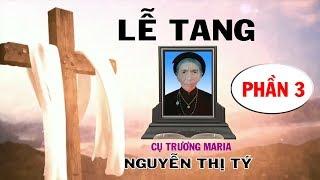 Lễ Tang Cụ Maria NGUYỄN THỊ TÝ ( Phần 3 )