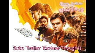 Solo: A Star Wars Story Trailer Review/Thoughts