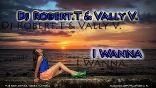 Dj Robert.T & Vally V. - I Wanna ( Radio Edit )