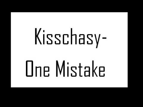Kisschasy - One Mistake