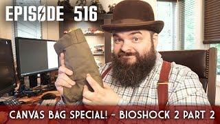 Canvas Bag Special! Scotch & Smoke Rings Episode 516 - Plus, Bioshock 2 Part 2