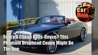 Fancy A Cheap Rolls-Royce? This Phantom Drophead Coupe Might Be The One | CarMojo