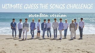 GUESS THE SEVENTEEN SONG (super hard! 40+songs!!!)