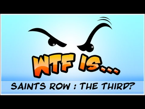 ► WTF Is... - Saints Row : The Third ?