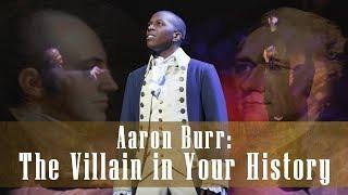 Hamilton: Aaron Burr, The Villain In Your History   Video Essay