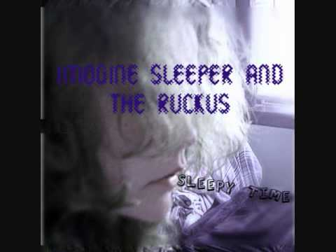 Terrible Dream - Imogine Sleeper and the Ruckus