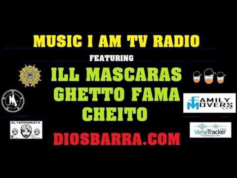 ILL MASCARAS,GHETTO FAMA,CHEITO On MUISC I AM TV RADIO