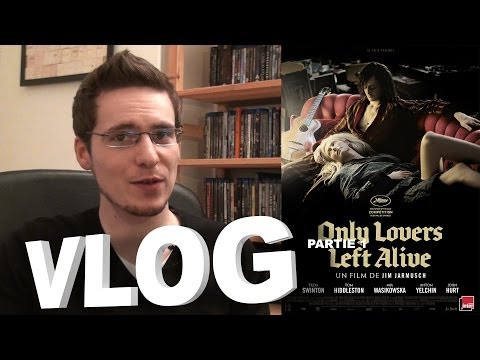 Vlog - Only Lovers Left Alive : Partie 1