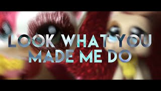 LPS MV: Look What You Made Me Do - Taylor Swift