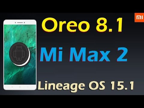 How To Install Android Oreo 8.1 In Xiaomi Mi Max 2 (Lineage OS 15.1) Update and Review
