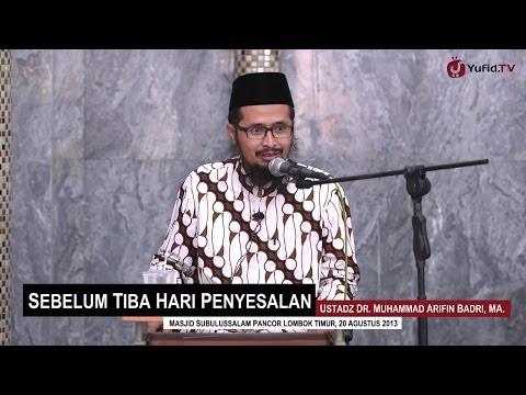Pengajian Agama Islam: Sebelum Tiba Hari Penyesalan - Ustadz Dr. Muhammad Arifin Badri, MA.