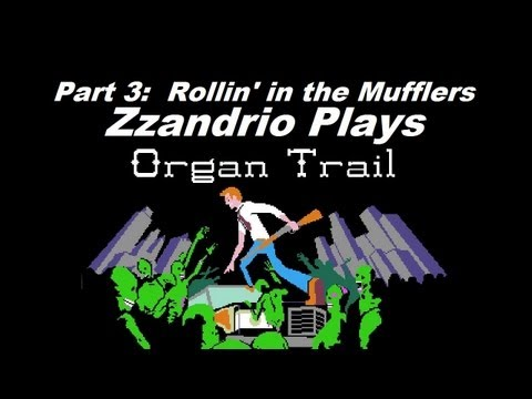 Zzandrio Plays Organ Trail - Rollin  in the Mufflers - Part 3/7