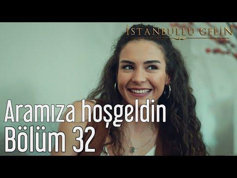 İstanbullu Gelin 32. Bölüm - Aramıza Hoşgeldin