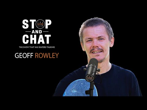 Geoff Rowley - Stop And Chat | The Nine Club With Chris Roberts