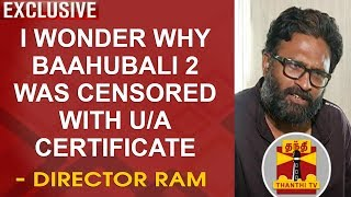I wonder why Baahubali 2 was censored with U/A certificate..? – Director Ram | Thanthi Tv