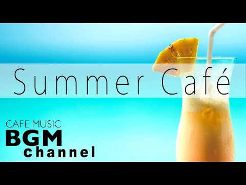 Relaxing Bossa Nova & Jazz Summer Dream - Cafe Music Mix