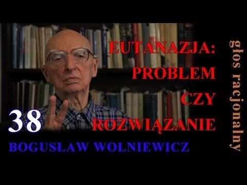 Bogusław Wolniewicz 38 EUTANAZJA:PROBLEM CZY ROZWIĄZANIE?