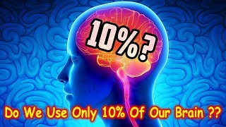 Do We Really Use Only 10% Of Our Brain ??   Science Of Space