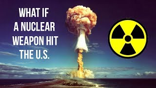 What Would Happen If a Nuclear Weapon Hit the U.S.?