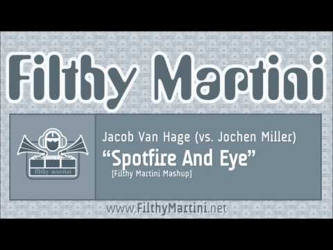 Jacob Van Hage vs. Jochen Miller - Spotfire And Eye [Filthy Martini Mashup]